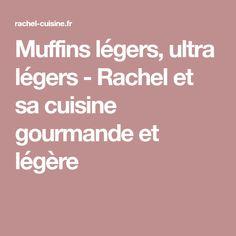 Muffins légers, ultra légers - Rachel et sa cuisine gourmande et légère