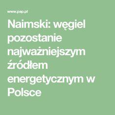 """""""Polskie kopalnie będą funkcjonowały, będą produkowały tyle węgla ile uznamy, że jest nam potrzebne dla polskich elektrowni, dla polskich odbiorców. To jest strategia, którą realizujemy i od której nie odstąpimy"""" - podkreślił Naimski. Dodał, że rząd ma świadomość, że jest polityka energetyczna Unii Europejskie, że są naciski różnego rodzaju, ale """"jesteśmy zdeterminowani, żeby to utrzymać""""."""