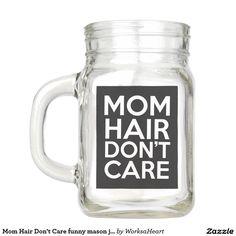 Mom Hair Don't Care funny mason jar mug