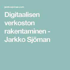 """Jarkko Sjöman: Digitaalisen verkoston rakentaminen. """"Meistä jokainen on henkilöbrändi – Sinä päätät sen vahvuuden."""""""