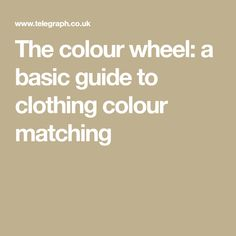 The colour wheel: a basic guide to clothing colour matching