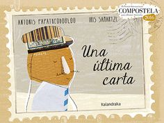 Una última carta Texto: Antonis Papatheodoulou Ilustraciones: Iris Samartzi Editorial Kalandraka 200 x 150 cm, 48 páginas...