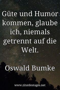 """Das heutige Zitat des Tages lautet: """"Güte und #Humor kommen, glaube ich, niemals getrennt auf die Welt."""" (Oswald #Bumke) #OswaldBumke #OswaldBumkeZitate #HumorZitate #ZitatDesTages #BerühmteZitate #Sprüche #Zitate #ZitateZumNachdenken #QuoteOfTheDay #Spruchbild #Sprüchebilder"""
