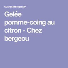 Gelée pomme-coing au citron - Chez bergeou