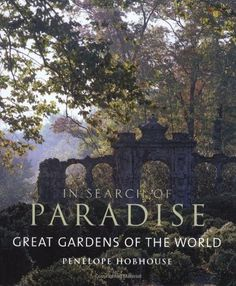 In Search of Paradise: Great Gardens of the World by Penelope Hobhouse, http://www.amazon.com/dp/0711226156/ref=cm_sw_r_pi_dp_F4darb1SK5K4B