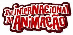 Cinema Para Sempre: DIA INTERNACIONAL DA ANIMAÇÃO CHEGA A 11ª EDIÇÃO N...