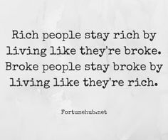 Rich people stay rich  by living like