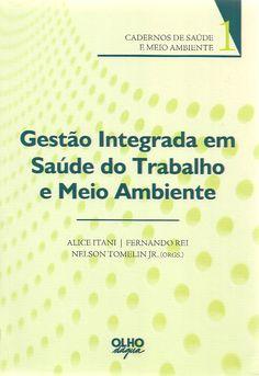 ITANI, Alice; REI, Fernando; TOMELIN JUNIOR, Nelson (Orgs.). Gestão integrada em saúde do trabalho e meio ambiente. São Paulo: Olho d'Água, 2008. 192 p. (Cadernos de Saúde e Meio Ambiente, 1 (Olho d'Água)). Inclui bibliografia (ao final de cada capítulo); il.; 24cm. ISBN 9788576420156.  Palavras-chave: GESTAO ORGANIZACIONAL; SAUDE E SEGURANCA NO TRABALHO; HIGIENE OCUPACIONAL.  CDU 614.8 / I88g / 2008