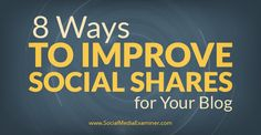 Eight ways to optimize your blog content for sharing and tools to help your blog | Social Media Examiner