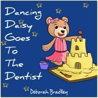 Kindle Countdown Promotion: Dec 3 – 9   $0.99      ~~ Dancing Daisy Goes To The Dentist ~~ Daisy the dancing bear, prepares for her first visit to the dentist.