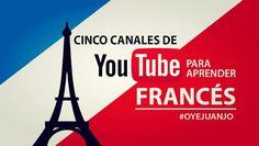 Cinco canales de Youtube para aprender francés gratis | Oye Juanjo!
