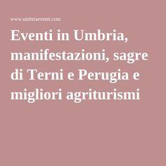 Eventi in Umbria, manifestazioni, sagre di Terni e Perugia e migliori agriturismi