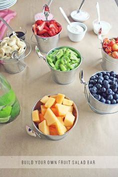 Fruit Salad Bar at the shower im having a build your own fruit pizza. Buckets would b cute for fruit!