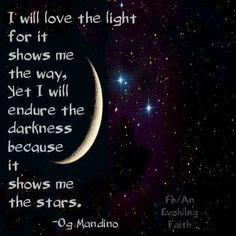 I will love the light... -Og Mandino https://www.facebook.com/AnEvolvingFaith
