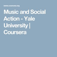 Music and Social Action - Yale University   Coursera