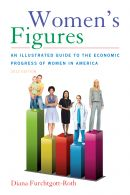 Women's Figures: An Illustrated Guide to the Economic Progress of Women in America by Diana Furchtgott-Roth