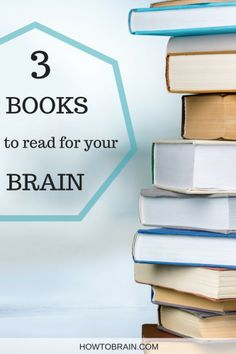 Three Books You Should Read For Your Brain - How To Brain