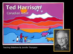I just love Ted Harrison's paintings and the Yukon. Ted Harrison Project and PPT Presentation Inuit Kunst, Arte Inuit, Inuit Art, Middle School Art, Art School, School Stuff, High School, Arte Elemental, 3rd Grade Art