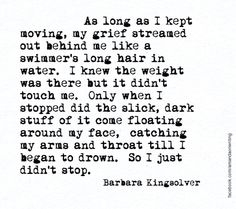 Barbara Kingsolver Quotes: As long as I kept moving, my grief. - Famous Inspirational Quotes & Sayings The Words, Bible Quotes, Me Quotes, Barbara Kingsolver, I Carry Your Heart, Grief Loss, My Demons, Beautiful Words, Inspire Me