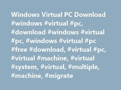 Windows Virtual PC Download #windows #virtual #pc, #download #windows #virtual #pc, #windows #virtual #pc #free #download, #virtual #pc, #virtual #machine, #virtual #system, #virtual, #multiple, #machine, #migrate http://kansas.remmont.com/windows-virtual-pc-download-windows-virtual-pc-download-windows-virtual-pc-windows-virtual-pc-free-download-virtual-pc-virtual-machine-virtual-system-virtual-multiple-mach/  User-friendly program that allows you to run multiple PC-based operating systems…