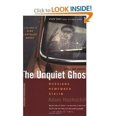 The Unquiet Ghost: Russians Remember Stalin. This is among the most influential books I've read. It left a profound and lasting impact. This work of Hoschild's contains insights that are as relevant now as they were in that historical context.