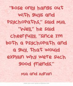Vampire Academy Quotes | Mia and Adrian<<<< yasssss you tell that she dog even though you end up with Sydney