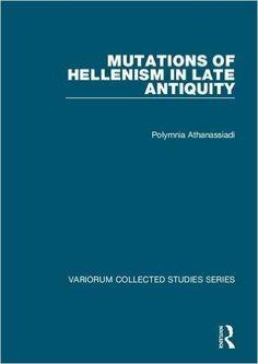 Mutations of Hellenism in Late Antiquity / Polymnia Athanassiadi Publicación Farnham : Ashgate, [2015]
