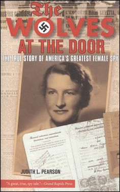 The Wolves at the Door.  This tells the story of Virginia Hall who served as a U.S. spy not once but twice in Nazi occupied France.  She is the most prolific spy in United States history.