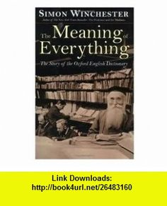 The Meaning of Everything The Story of the Oxford English Dictionary Publisher Oxford University Press, USA Simon Winchester ,   ,  , ASIN: B004S7T804 , tutorials , pdf , ebook , torrent , downloads , rapidshare , filesonic , hotfile , megaupload , fileserve