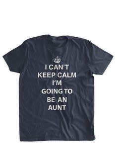 9a33b45e6be I Can t Keep Calm I m Going To be An Aunt T-Shirt Pregnancy Sister Aunt  Auntie Mother Baby Shower Family Ladies Womens Youth Kids T-shirt