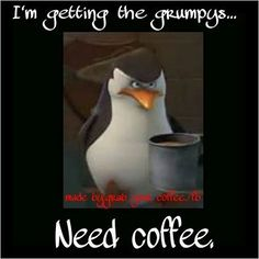 I hate to say it, but this is me in the morning when I don't get my coffee:/