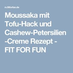 Moussaka mit Tofu-Hack und Cashew-Petersilien-Creme Rezept - FIT FOR FUN