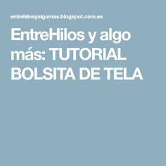 EntreHilos y algo más: TUTORIAL BOLSITA DE TELA