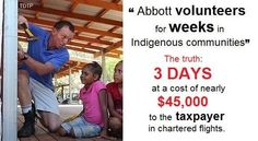 """#CreepyTony -- The ultimate hypocrite and my fellow Australians awarded his dishonesty and lack of integrity with the top job. #TheShame -- Kevin Cooper @Vooper33Kevin 42m Abbott's enormously expensive """"volunteering"""" bulldust as a friend of Indigenous Australians #auspol #axethefacts"""