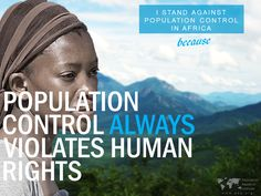 I stand against population control in Africa because population control ALWAYS violates human rights