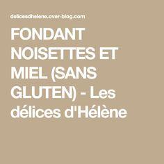 FONDANT NOISETTES ET MIEL (SANS GLUTEN) - Les délices d'Hélène