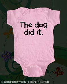 The dog did it cute funny baby one piece, Infant, Toddler, Youth Shirt baby gift under 20