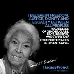 Nawal El Saadawi is an Egyptian feminist writer, activist, physician and psychiatrist. She has written many books on the subject of women in Islam, paying particular attention to the practice of female genital mutilation in her society. She is founder and president of the Arab Women's Solidarity Association and co-founder of the Arab Association for Human Rights. She has been awarded honorary degrees on three continents. In 2004, she won the North-South prize from the Council of Europe. Islam Women, Arab Women, Feminist Writers, Council Of Europe, Legacy Projects, Knowledge And Wisdom, North South, Co Founder, Human Rights
