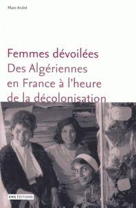 Femmes dévoilées. Des algériennes en France à l'heure de la décolonisation / Marc André . - ENS éditions, 2016 http://bu.univ-angers.fr/rechercher/description?notice=000888869