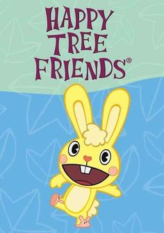 Happy Tree Friends (2006) Deceptively adorable buck-toothed critters Giggles, Cuddles and all their forest-dwelling pals lose life and limb in one heinous, gory mishap after another in this gleefully twisted adult-oriented animated series.