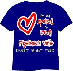 Sweet Heart Tee's  - IM NOT SPOILED PIPELINERS WIFE TEE , $16.99 (inc Tax) $16.34 (exc Tax) (http://www.sweethearttees.net/im-not-spoiled-pipeliners-wife-tee/)