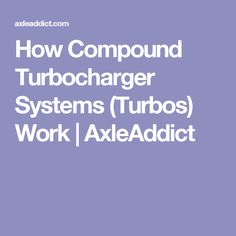 How Compound Turbocharger Systems (Turbos) Work | AxleAddict