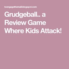 Grudgeball.. a Review Game Where Kids Attack!