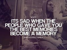 The best memories-it's sad when the people who gave them to you become a memory