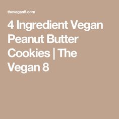 4 Ingredient Vegan Peanut Butter Cookies | The Vegan 8