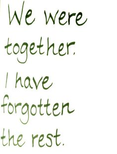 We were together. I have forgotten the rest.