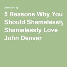 5 Reasons Why You Should Shamelessly Love John Denver