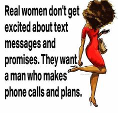 Real women don't get excited about text messages and phone calls Wisdom Quotes, True Quotes, Great Quotes, Quotes To Live By, Motivational Quotes, Inspirational Quotes, Qoutes, Gemini Quotes, Black Love Quotes