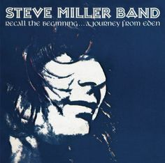 Steve Band Miller - Recall the Beginning Journey from Eden