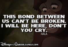 """""""This bond between us can't be broken.  I will be here, don't you cry."""" - Kala, Tarzan"""